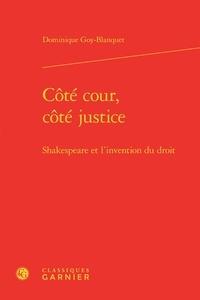 Dominique Goy-Blanquet - Côté cour, côté justice - Shakespeare et l'invention du droit.