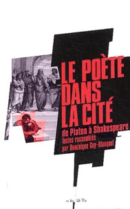 Dominique Goy-Blanquet et  Collectif - Le poète dans la cité - De Platon à Shakespeare.