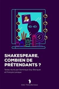 Dominique Goy-Blanquet et François Laroque - Shakespeare. Combien de prétendants ?.