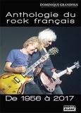 Dominique Grandfils - Anthologie du rock français de 1956 à 2017.