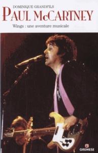 Dominique Grandfils - Paul McCartney - Wings : une aventure musicale.
