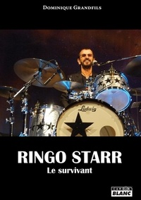 Dominique Grandfils - Ringo Starr - Le survivant.
