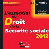Dominique Grandguillot - L'essentiel du Droit de la Sécurité sociale 2012.