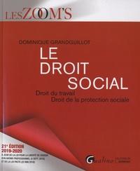 Dominique Grandguillot - Le droit social - Droit du travail ; Droit de la protection sociale.