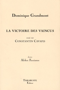 Dominique Grandmont - La victoire des vaincus - Essai sur Constantin Cavafis.