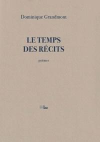 Dominique Grandmont - Le Temps des récits.