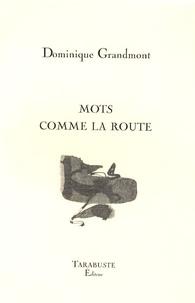 Dominique Grandmont - Mots comme la route.