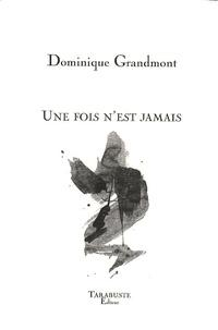 Dominique Grandmont - Une fois n'est jamais.