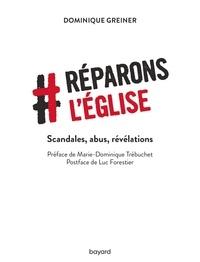 Pdf gratuit ebooks télécharger Réparons l'Eglise  - Scandale, abus, révélations par Dominique Greiner 9782227498136