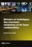 Dominique Grenêche - Histoire et techniques des réacteurs nucléaires et de leurs combustibles.