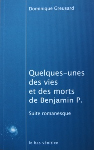 Dominique Greusard - Quelques-unes des vies et des morts de Benjamin P. - Suite romanesque.