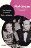 Dominique Grimault et Patrick Mahé - Piaf-Cerdan, un hymne à l'amour - 1946-1949.