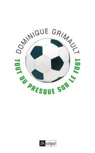Dominique Grimault - Tout ou presque sur le foot.