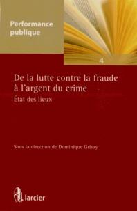 Dominique Grisay - De la lutte contre la fraude à l'argent du crime - Etat des lieux.