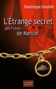 Dominique Grouille - L'Etrange secret des Frères de Martial.