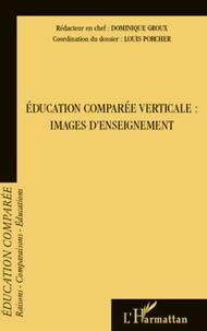 Dominique Groux et Louis Porcher - Raisons, comparaisons, éducations N° 7, Octobre 2011 : Education comparée verticale : images d'enseignement.