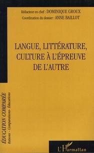 Dominique Groux et Anne Baillot - Raisons, comparaisons, éducations Tome : Langue, littérature, culture à l'épreuve de l'autre.