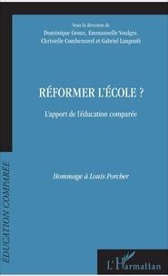 Dominique Groux et Emmanuelle Voulgre - Réformer l'école ? - L'apport de l'éducation comparée, hommage à Louis Porcher.
