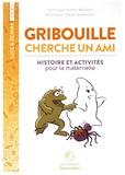 Dominique Guérin-Blachère et Cécile Guinement - Gribouille cherche un ami - Histoire et activités pour la maternelle.