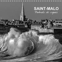 Dominique Guillaume - CALVENDO Places  : Saint-Malo Portraits de vagues (Calendrier mural 2021 300 × 300 mm Square) - Les grandes marées du pays de Saint-Malo (Calendrier mensuel, 14 Pages ).