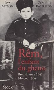 Dominique Guillaumin et Ilya Altman - Rêm, l'enfant du ghetto - Brest-Litovsk, 1941. Moscou, 1996.