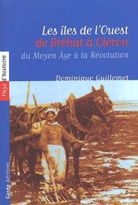 Dominique Guillemet - Les îles de l'Ouest - De Bréhat à Oléron, du Moyen Age à la Révolution.