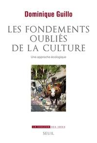 Dominique Guillo - Les fondements oubliés de la culture - Une approche écologique.
