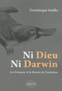 Dominique Guillo - Ni Dieu, ni Darwin - Les Français et la théorie de l'évolution.
