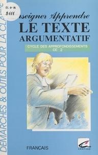Dominique Guy Brassart et Annick Veevaert - Enseigner-Apprendre : Le Texte argumentatif au CE2.