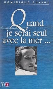 Dominique Guyaux - Quand je serai seul avec la mer....