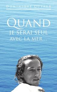 Dominique Guyaux - Quand je serai seul avec la mer.