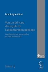 Dominique Hänni - Vers un principe d'intégrité de l'administration publique - La prévention de la corruption en droit administratif.