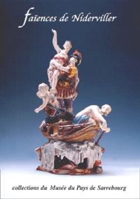 Dominique Heckenbenner et  Collectif - Faïences de Niderviller. - Collection du Musée de Sarrebourg.