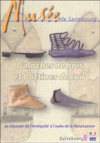 Galoches de bois et bottines de cuir, se chausser de l'Antiquité à l'aube de la Renaissance- Musée du Pays de Sarrebourg du 25 juin au 17 octobre 2004 - Dominique Heckenbenner |
