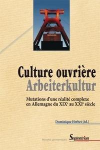 Dominique Herbert - Culture ouvrière, Arbeiterkultur - Mutations d'une réalité complexe en Allemagne du XIXe au XXIe siècle.