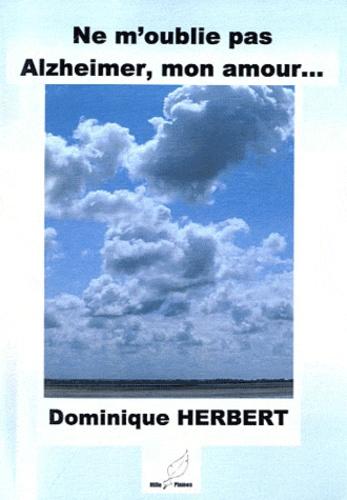 Dominique Herbert - Ne m'oublie pas - Alzheimer, mon amour....