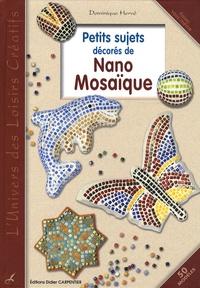 Dominique Hervé - Petits sujets décorés de Nano Mosaïque.