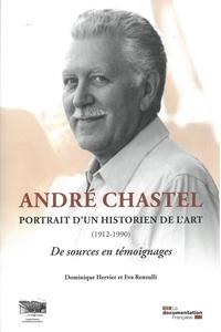 Dominique Hervier et Eva Renzulli - André Chastel, portrait d'un historien de l'art (1912-1990) - De sources en témoignages.