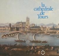 Dominique Hervier et  Collectif - La cathédrale de Tours.