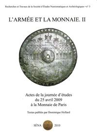 Dominique Hollard et Yann Le Bohec - L'armée et la monnaie - Volume 2, Actes de la journée d'études du 25 avril 2009 à la Monnaie de Paris.