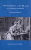 Dominique Hölzle - Le Roman libertin au XVIIIe siècle - Une esthétique de la séduction.