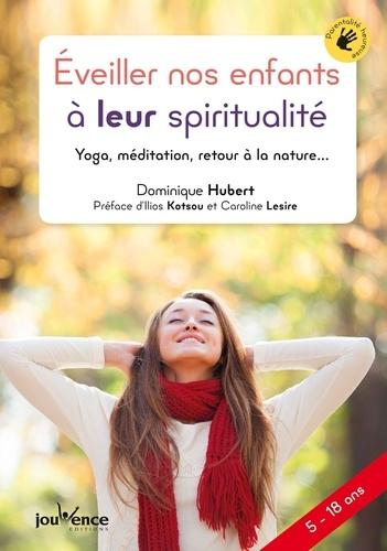 Eveiller nos enfants à leur spiritualité. Yoga, méditation, retour à la nature...