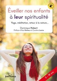 Dominique Hubert - Eveiller nos enfants à leur spiritualité - Yoga, méditation, retour à la nature....