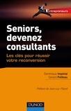 Dominique Imperial et Gérard Petiteau - Seniors, devenez consultants - Les clés pour réussir votre reconversion.