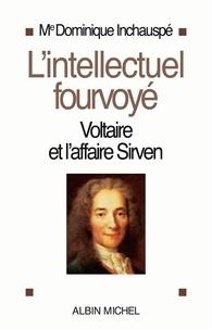 Dominique Inchauspé - L'Intellectuel fourvoyé - Voltaire et l'affaire Sirven.