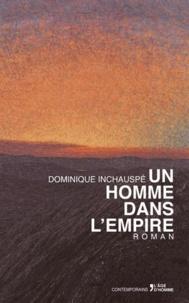 Dominique Inchauspé - Un homme dans l'empire.