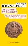 Dominique Iogna-Prat - Ordonner et exclure - Cluny et la société chrétienne face à l'hérésie, au judaïsme et à l'islam.