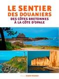 Dominique Irvoas-Dantec et Philippe Bertin - Le sentier des douaniers - Des côtes bretonnes à la côte d'Opale.