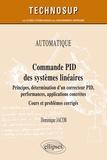 Dominique Jacob - Commande PID des systèmes linéaires - Principes, détermination d'un correcteur PID, performances, applications concrètes - Cours et problèmes corrigés.