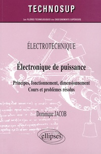 Electronique de puissance- Principes, fonctionnement, dimensionnement, cours et problèmes résolus - Dominique Jacob |